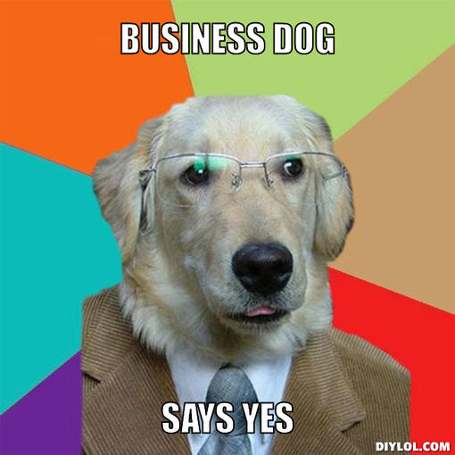 business-dog-meme-generator-business-dog-says-yes-1bff69.jpg