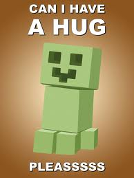 creeper wanting a hug.jpg